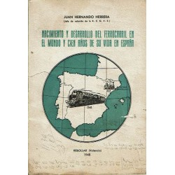Nacimiento y desarrollo del ferrocarril en el mundo y cien años de su vida en España.
