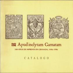 Apud inclytam Garnatam. 500 años de imprenta en Granada, 1496-1996.