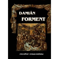Damián Forment, escultor renacentista.