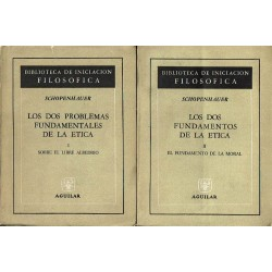 Los dos problemas fundamentales de la ética: I. Sobre el libre albedrío. II. El fundamento de la moral.