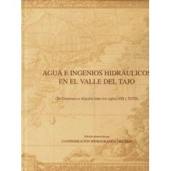 Agua e ingenios hidráulicos en el valle del Tajo (De Estremera a Algodor entre los siglos XIII y XVIII)..